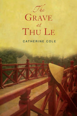 The Grave at Thu Le: a novel by Cathy Cole
